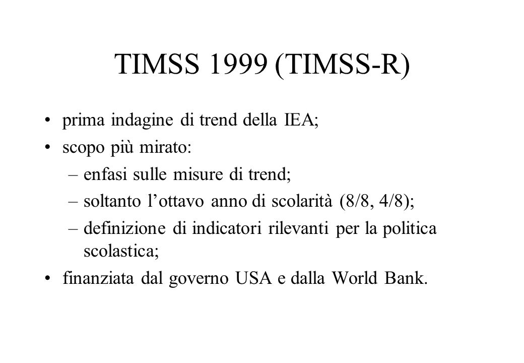 TIMSS 1999 (TIMSS-R) prima indagine di trend della IEA;