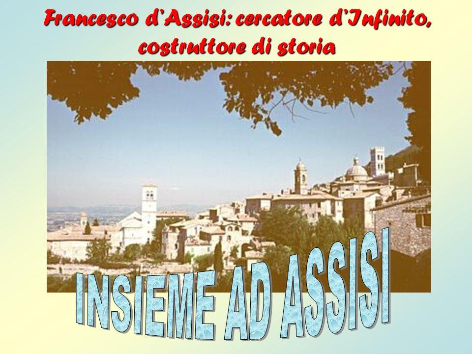 Francesco d'Assisi: cercatore d'Infinito, costruttore di storia