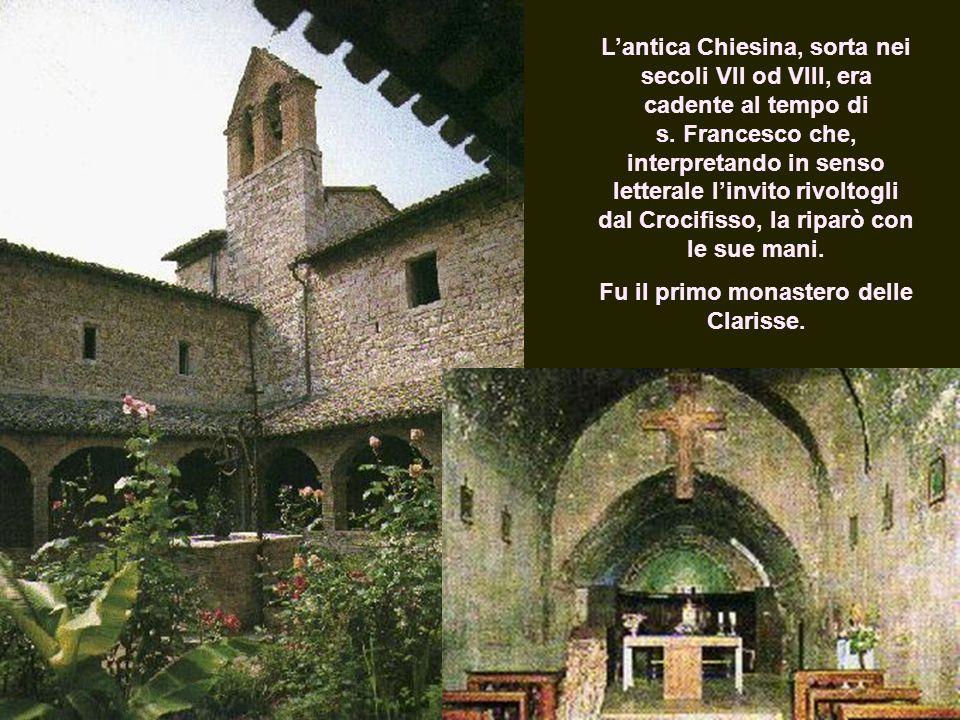 Fu il primo monastero delle Clarisse.