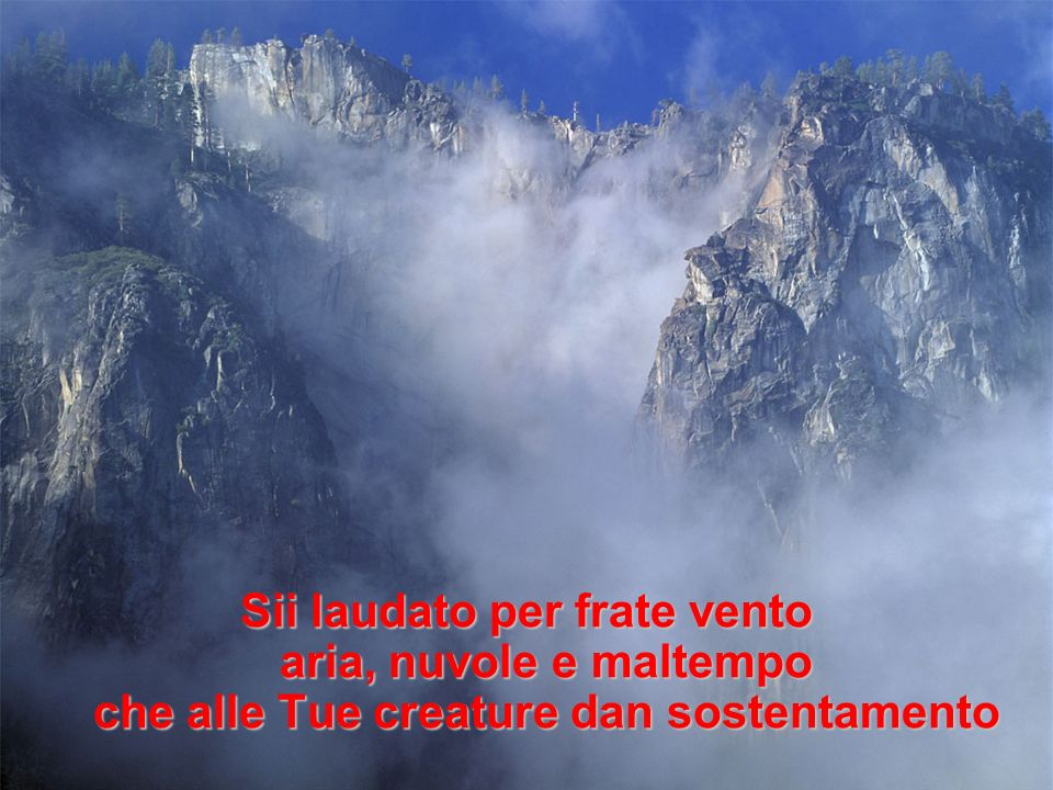 Sii laudato per frate vento aria, nuvole e maltempo che alle Tue creature dan sostentamento