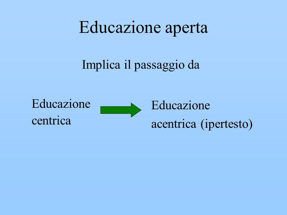 Educazione aperta Implica il passaggio da Educazione centrica