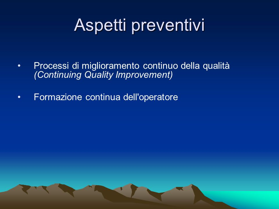 Aspetti preventivi Processi di miglioramento continuo della qualità (Continuing Quality Improvement)
