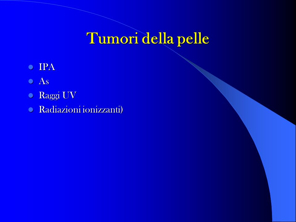 Tumori della pelle IPA As Raggi UV Radiazioni ionizzanti)