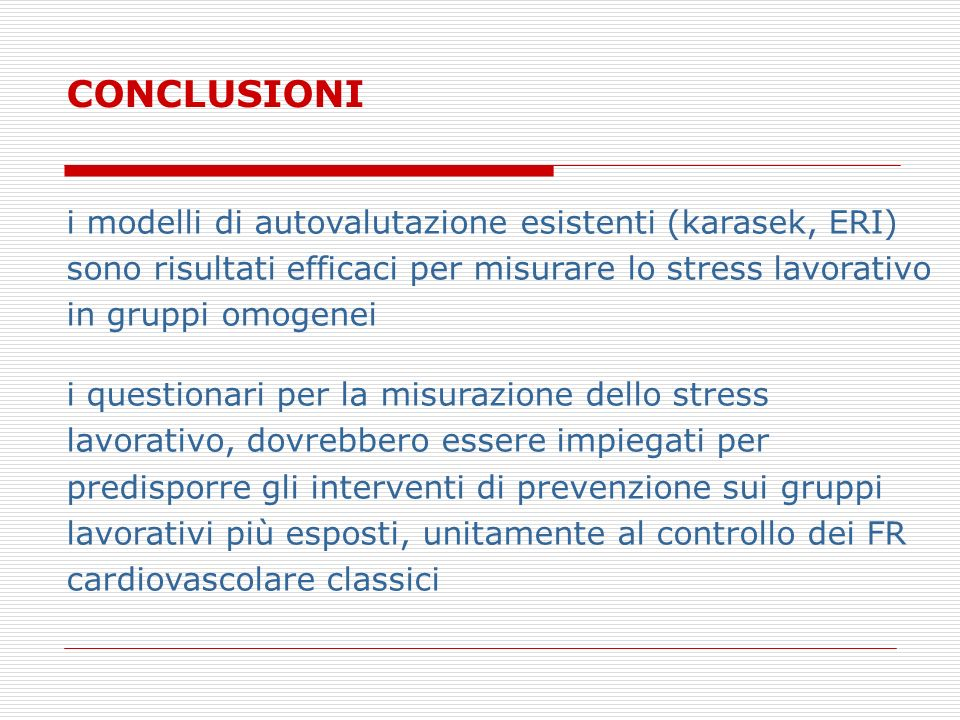 CONCLUSIONIi modelli di autovalutazione esistenti (karasek, ERI) sono risultati efficaci per misurare lo stress lavorativo in gruppi omogenei.