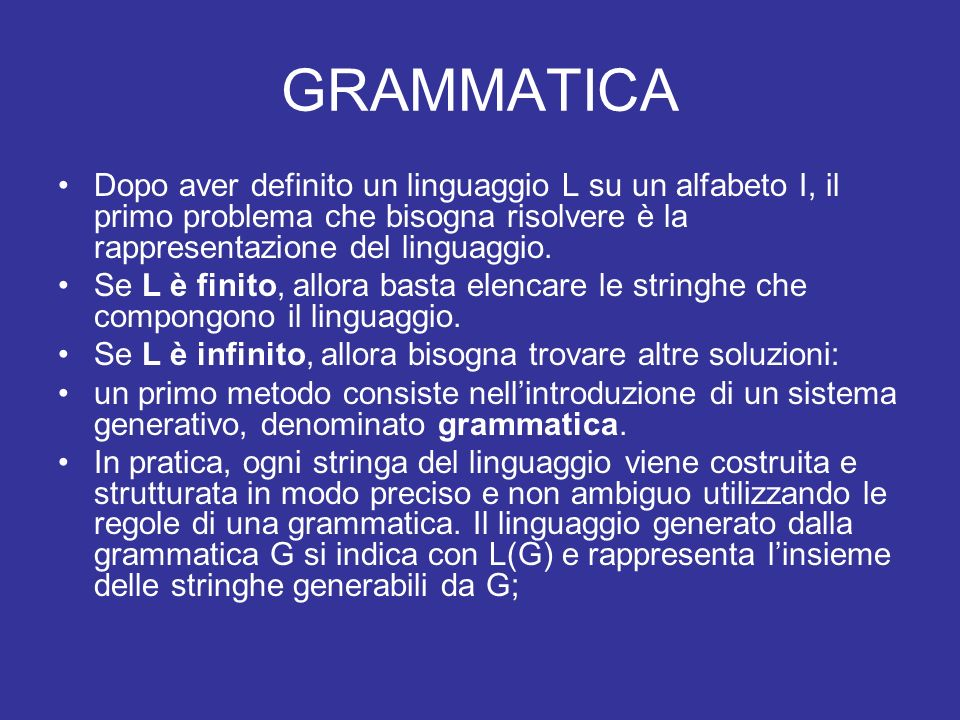 GRAMMATICADopo aver definito un linguaggio L su un alfabeto I, il primo problema che bisogna risolvere è la rappresentazione del linguaggio.