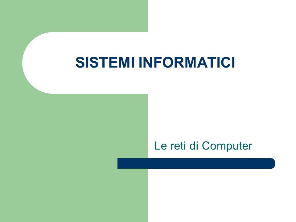 SISTEMI INFORMATICI Le reti di Computer