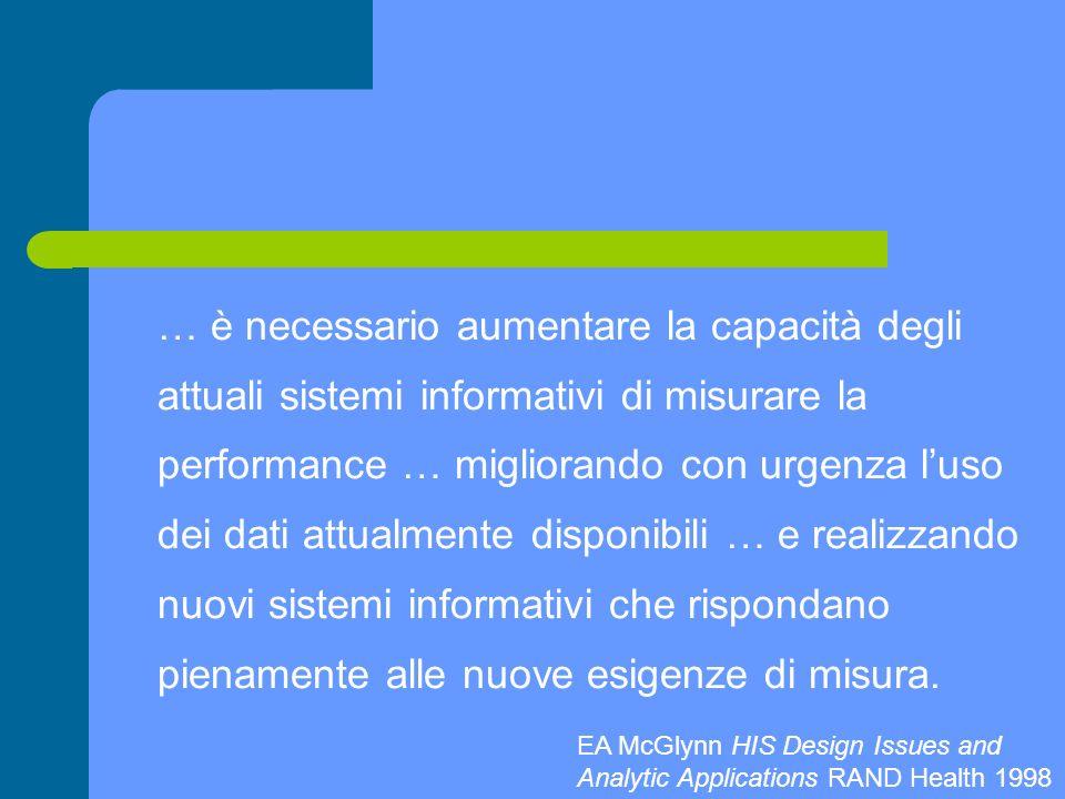 … è necessario aumentare la capacità degli attuali sistemi informativi di misurare la performance … migliorando con urgenza l'uso dei dati attualmente disponibili … e realizzando nuovi sistemi informativi che rispondano pienamente alle nuove esigenze di misura.