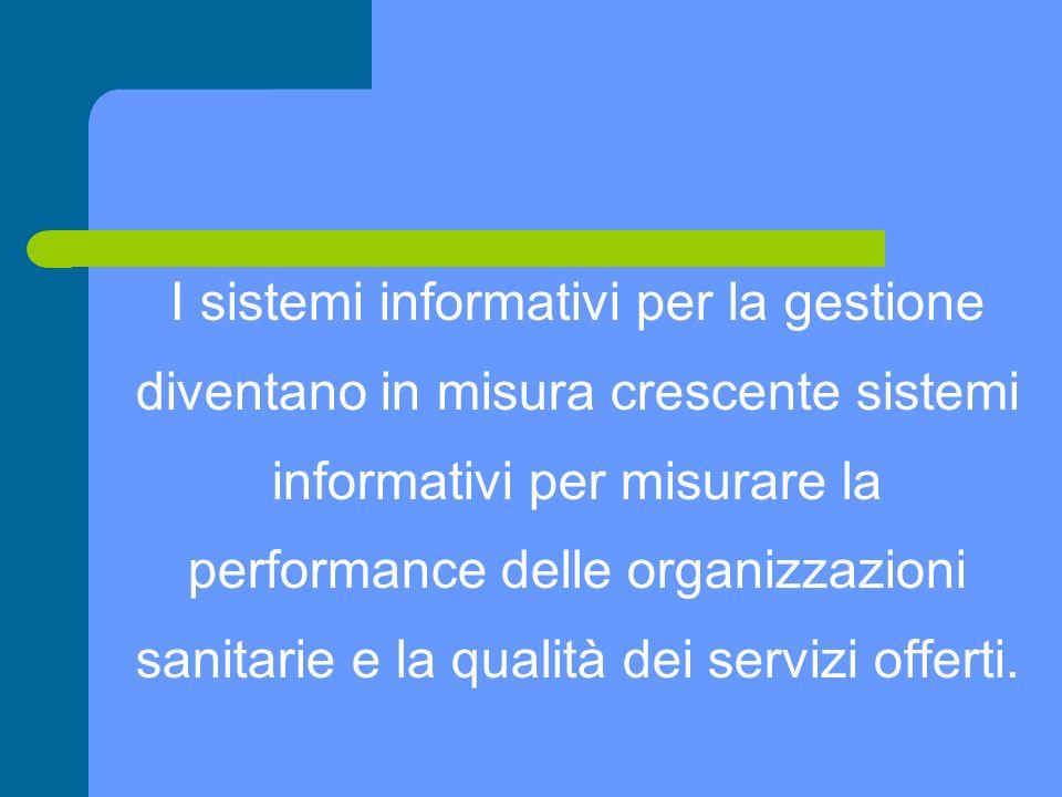 I sistemi informativi per la gestione diventano in misura crescente sistemi informativi per misurare la performance delle organizzazioni sanitarie e la qualità dei servizi offerti.