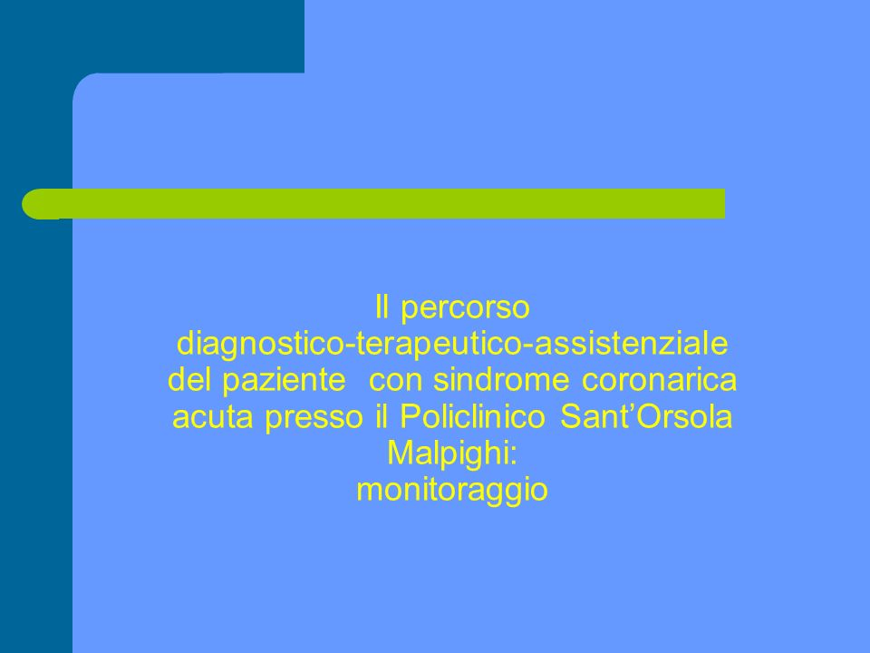 Il percorso diagnostico-terapeutico-assistenziale del paziente con sindrome coronarica acuta presso il Policlinico Sant'Orsola Malpighi: monitoraggio