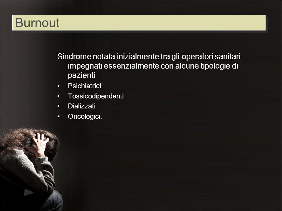 Burnout Sindrome notata inizialmente tra gli operatori sanitari impegnati essenzialmente con alcune tipologie di pazienti.
