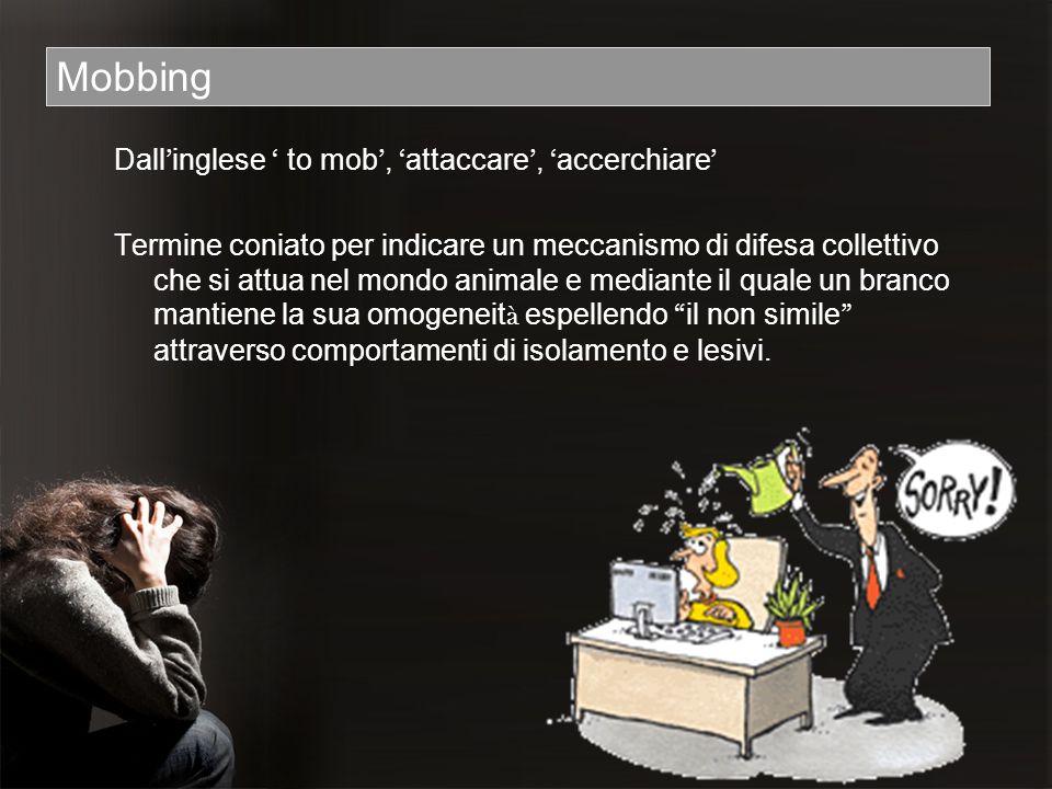 Mobbing Dall'inglese ' to mob', 'attaccare', 'accerchiare'