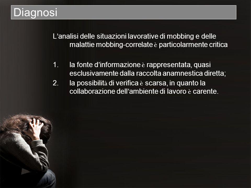 Diagnosi L'analisi delle situazioni lavorative di mobbing e delle malattie mobbing-correlate è particolarmente critica.
