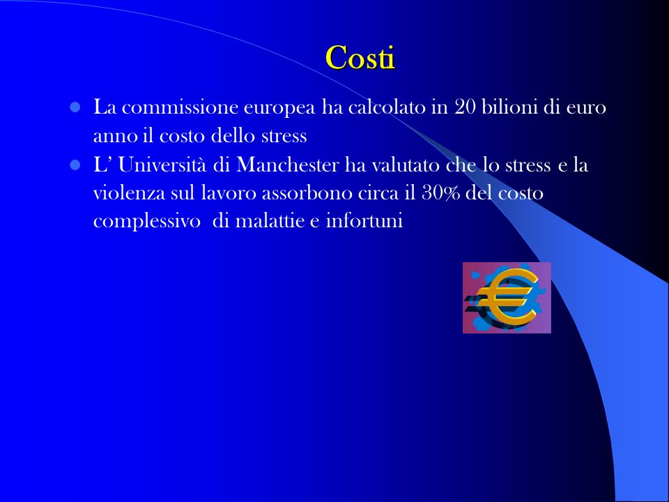 Costi La commissione europea ha calcolato in 20 bilioni di euro anno il costo dello stress.
