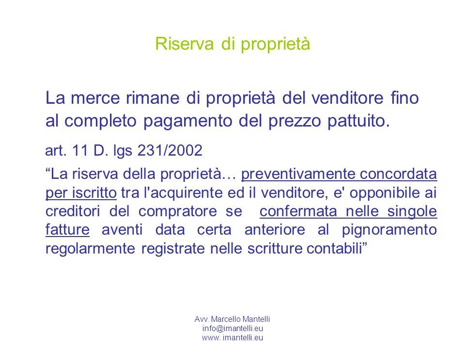 Riserva di proprietàLa merce rimane di proprietà del venditore fino al completo pagamento del prezzo pattuito.