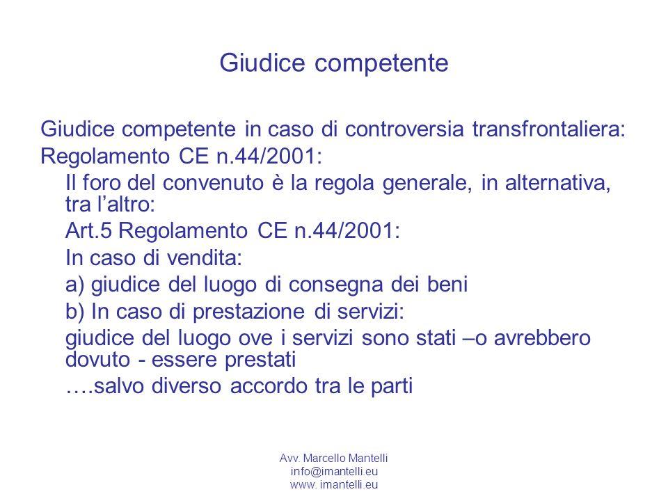 Giudice competente Giudice competente in caso di controversia transfrontaliera: Regolamento CE n.44/2001:
