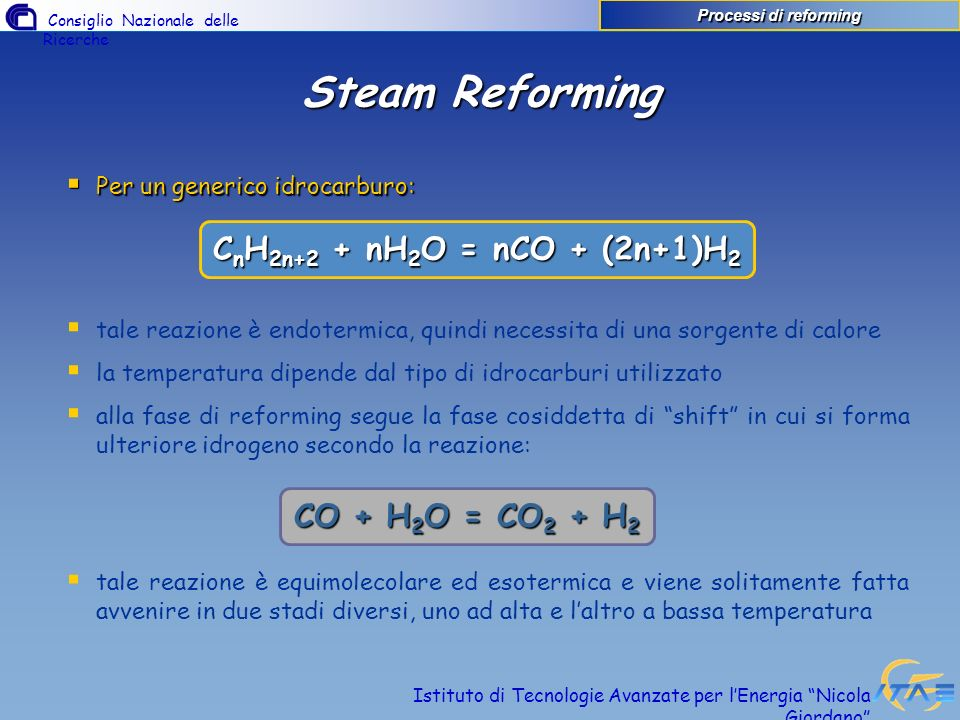 Steam Reforming CnH2n+2 + nH2O = nCO + (2n+1)H2 CO + H2O = CO2 + H2