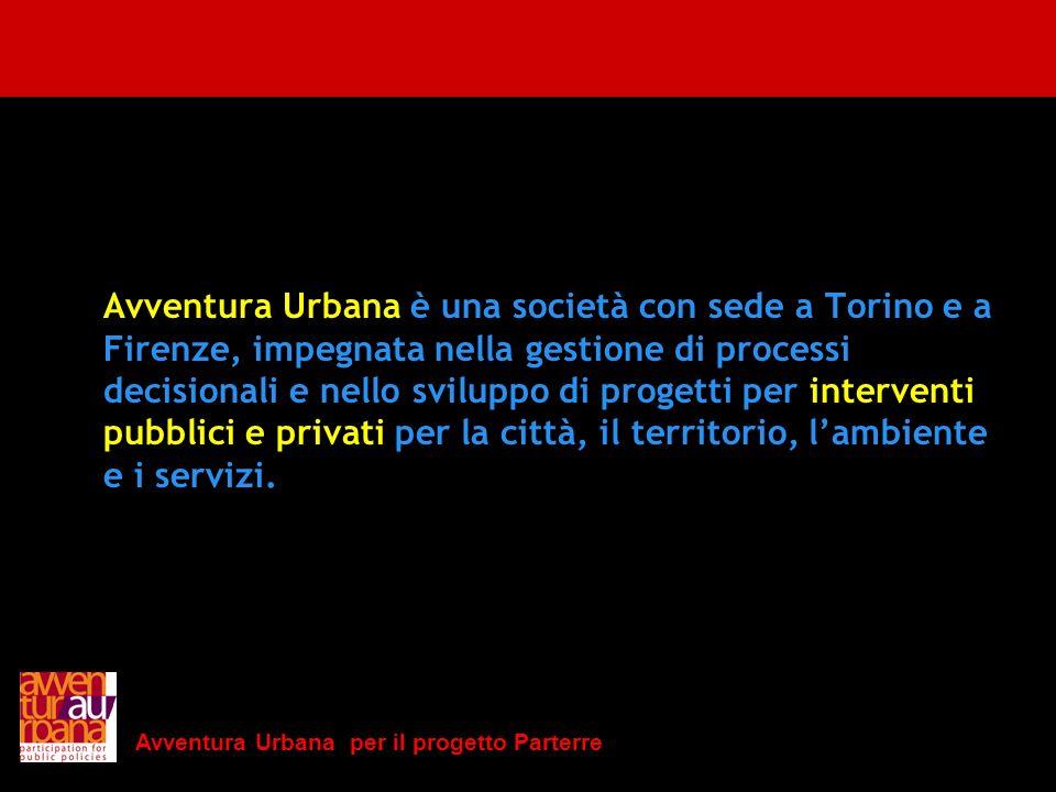 Avventura Urbana è una società con sede a Torino e a Firenze, impegnata nella gestione di processi decisionali e nello sviluppo di progetti per interventi pubblici e privati per la città, il territorio, l'ambiente e i servizi.