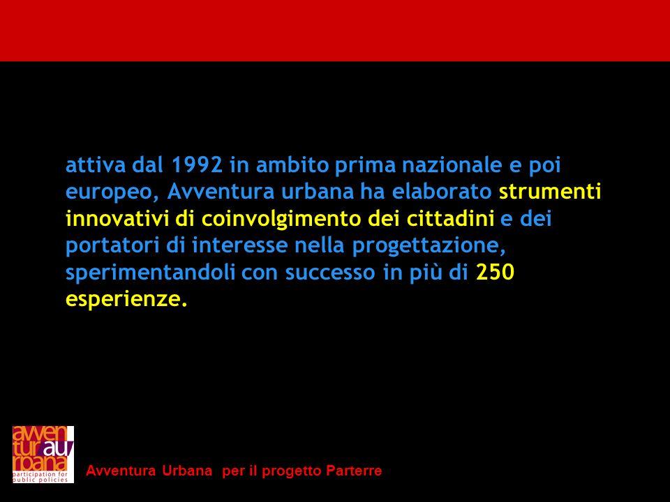 attiva dal 1992 in ambito prima nazionale e poi europeo, Avventura urbana ha elaborato strumenti innovativi di coinvolgimento dei cittadini e dei portatori di interesse nella progettazione, sperimentandoli con successo in più di 250 esperienze.