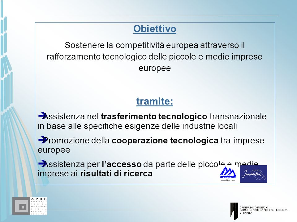 ObiettivoSostenere la competitività europea attraverso il rafforzamento tecnologico delle piccole e medie imprese europee.