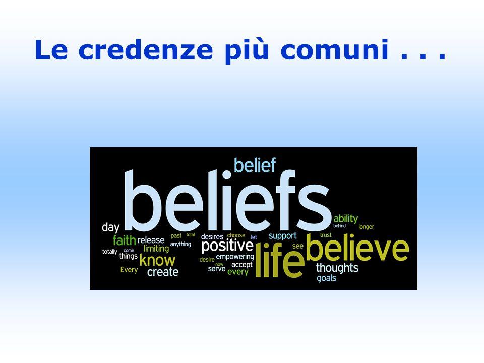 Le credenze più comuni . . .