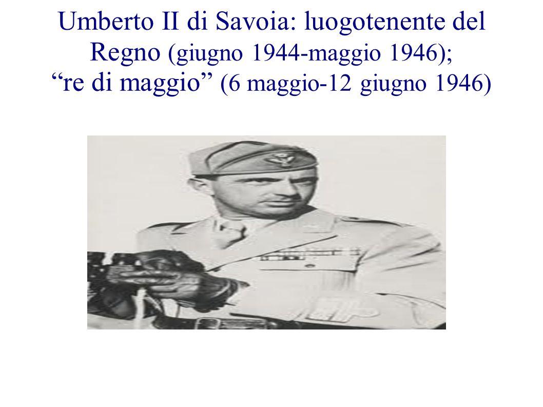 Umberto II di Savoia: luogotenente del Regno (giugno 1944-maggio 1946); re di maggio (6 maggio-12 giugno 1946)