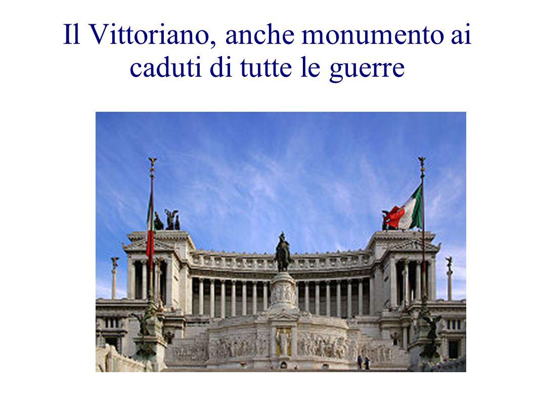 Il Vittoriano, anche monumento ai caduti di tutte le guerre