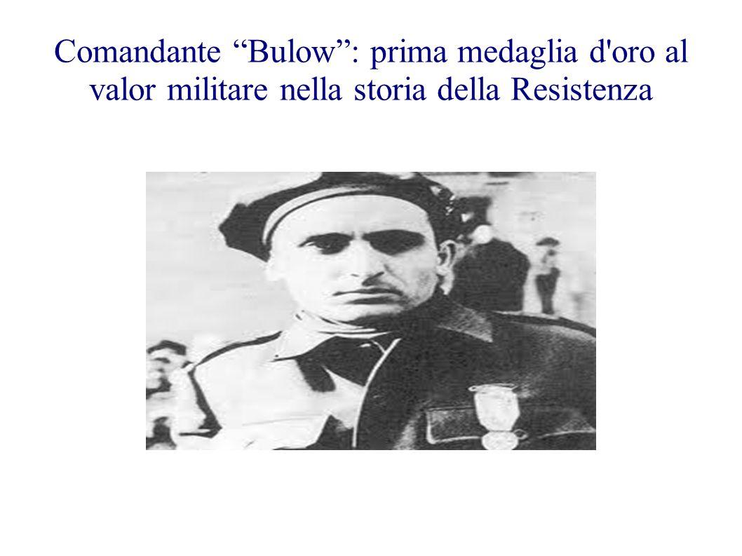Comandante Bulow : prima medaglia d oro al valor militare nella storia della Resistenza