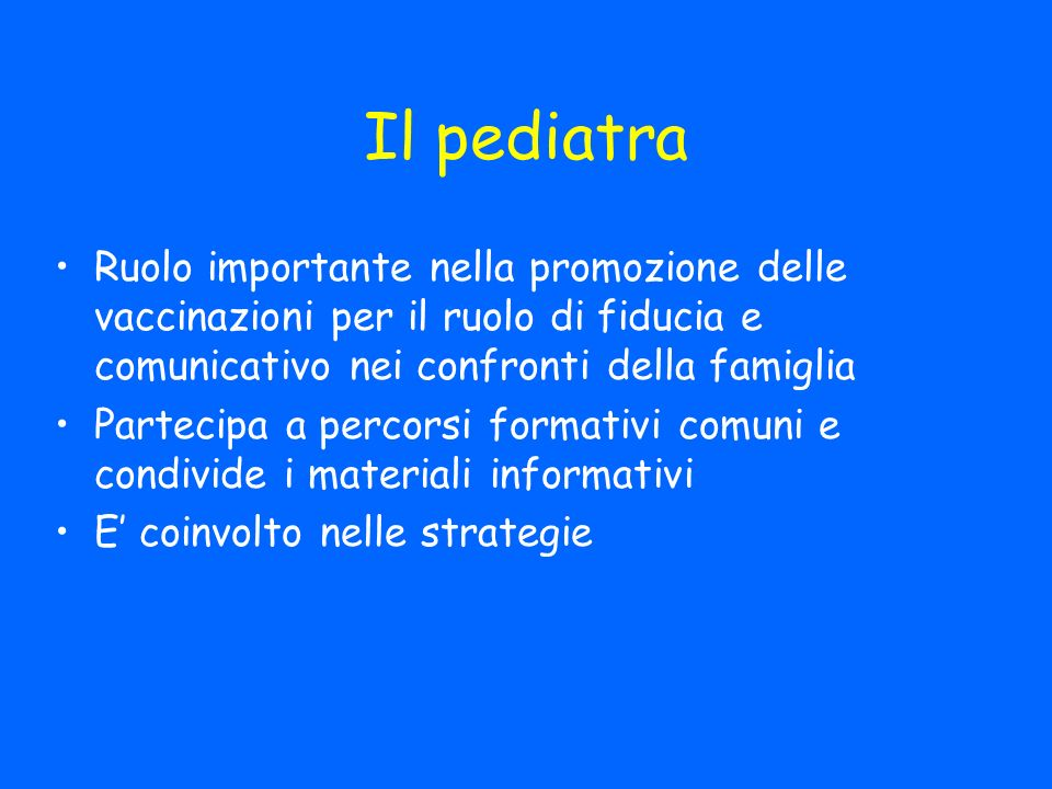 Il pediatra Ruolo importante nella promozione delle vaccinazioni per il ruolo di fiducia e comunicativo nei confronti della famiglia.