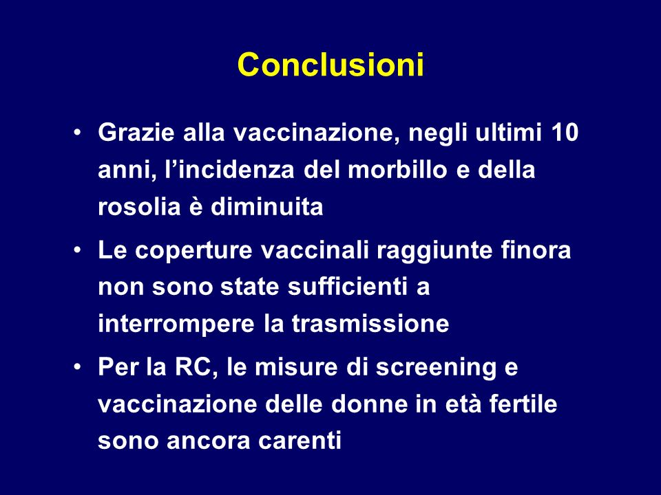 Conclusioni Grazie alla vaccinazione, negli ultimi 10 anni, l'incidenza del morbillo e della rosolia è diminuita.