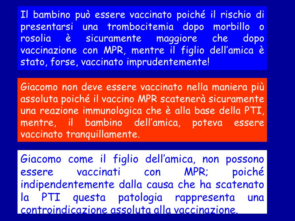 Il bambino può essere vaccinato poiché il rischio di presentarsi una trombocitemia dopo morbillo o rosolia è sicuramente maggiore che dopo vaccinazione con MPR, mentre il figlio dell'amica è stato, forse, vaccinato imprudentemente!