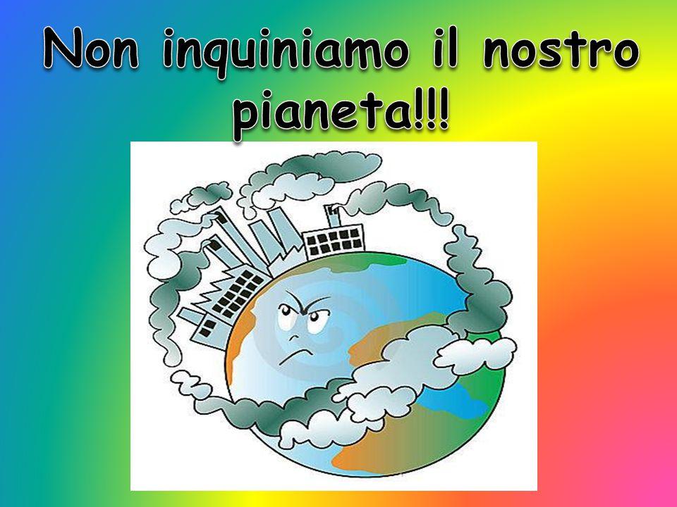 Non inquiniamo il nostro pianeta!!!