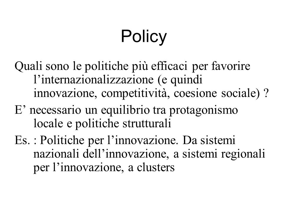 Policy Quali sono le politiche più efficaci per favorire l'internazionalizzazione (e quindi innovazione, competitività, coesione sociale)