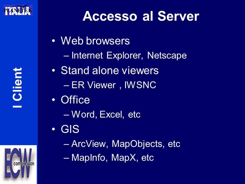Accesso al Server I Client Web browsers Stand alone viewers Office GIS