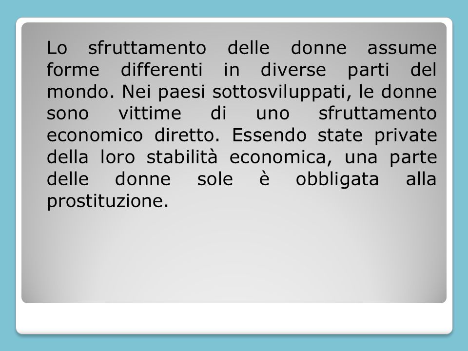 Lo sfruttamento delle donne assume forme differenti in diverse parti del mondo.