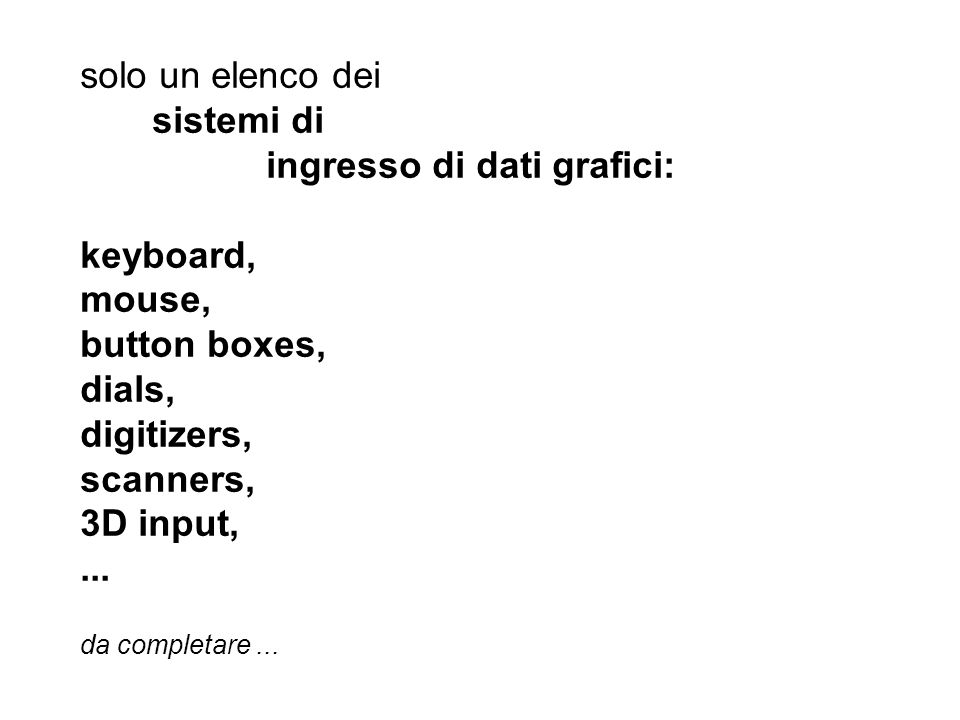 ingresso di dati grafici: keyboard, mouse, button boxes, dials,
