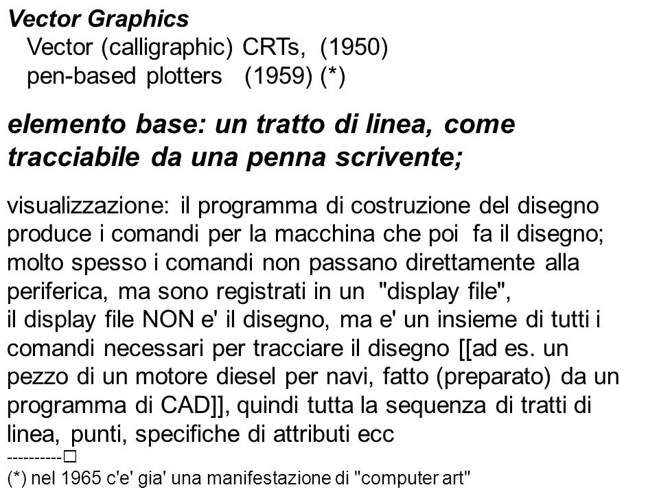 Vector Graphics Vector (calligraphic) CRTs, (1950) pen-based plotters (1959) (*)