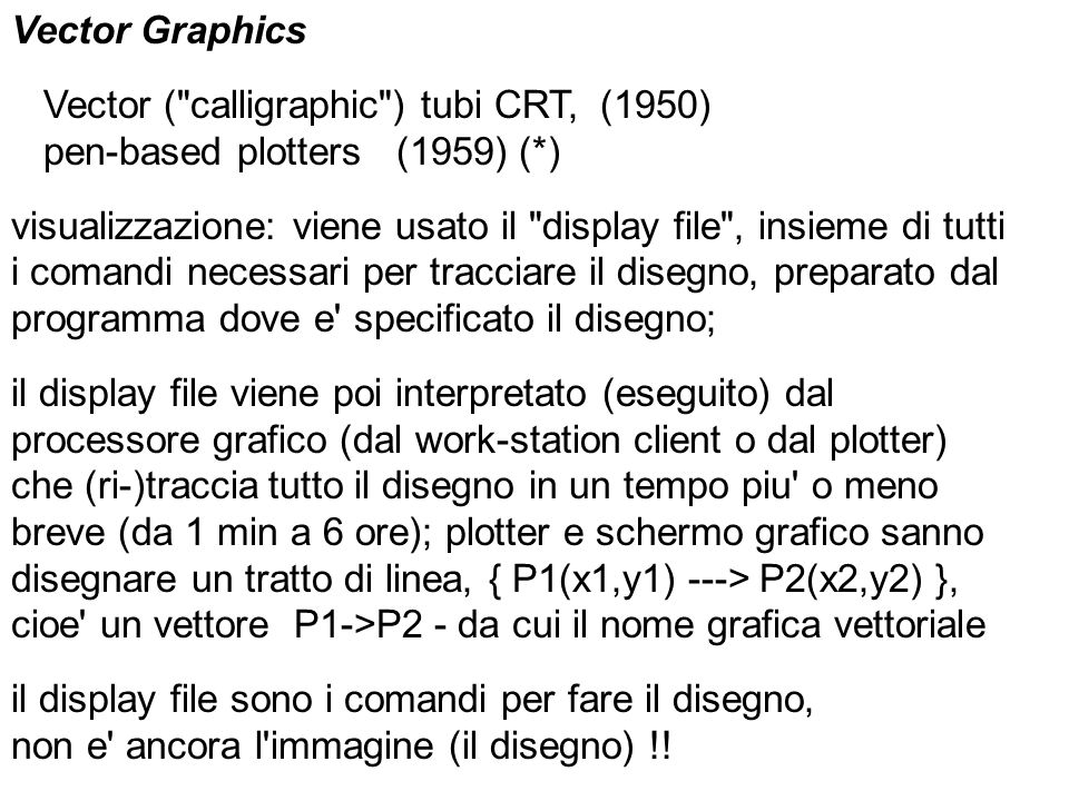 Vector Graphics Vector ( calligraphic ) tubi CRT, (1950) pen-based plotters (1959) (*)
