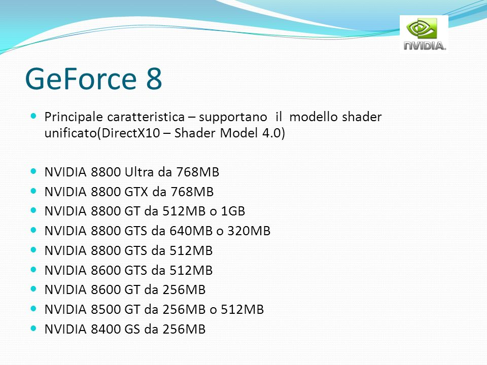 GeForce 8 Principale caratteristica – supportano il modello shader unificato(DirectX10 – Shader Model 4.0)