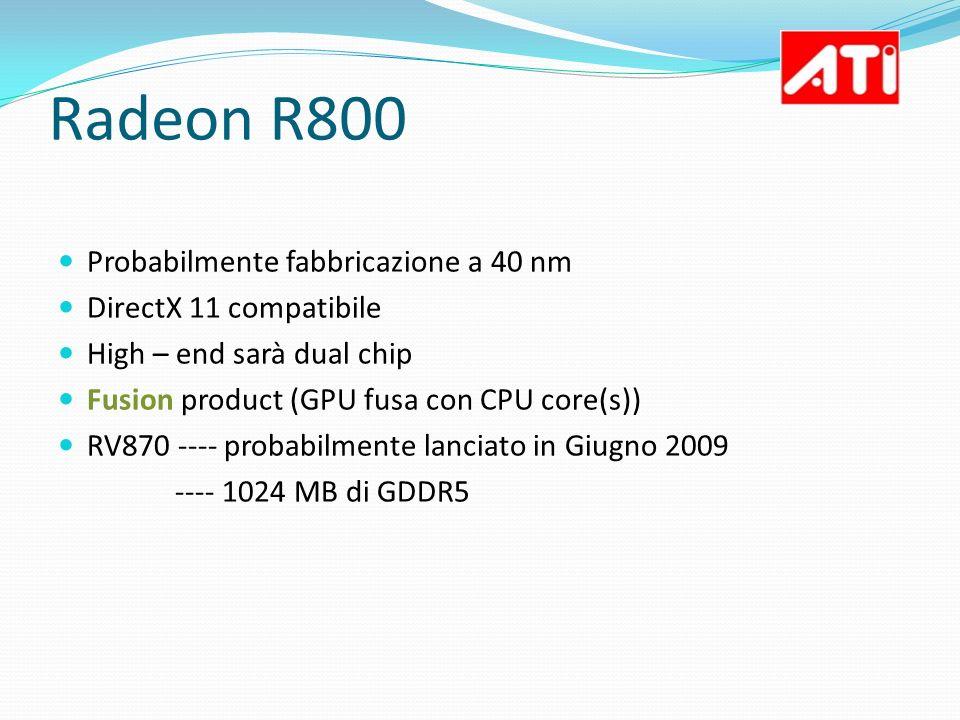 Radeon R800 Probabilmente fabbricazione a 40 nm DirectX 11 compatibile