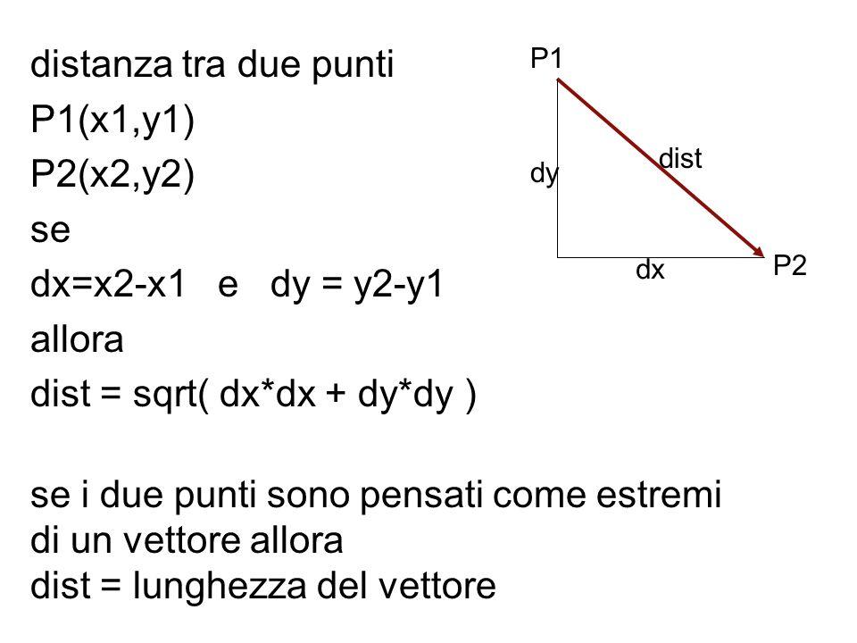 dist = sqrt( dx*dx + dy*dy ) se i due punti sono pensati come estremi