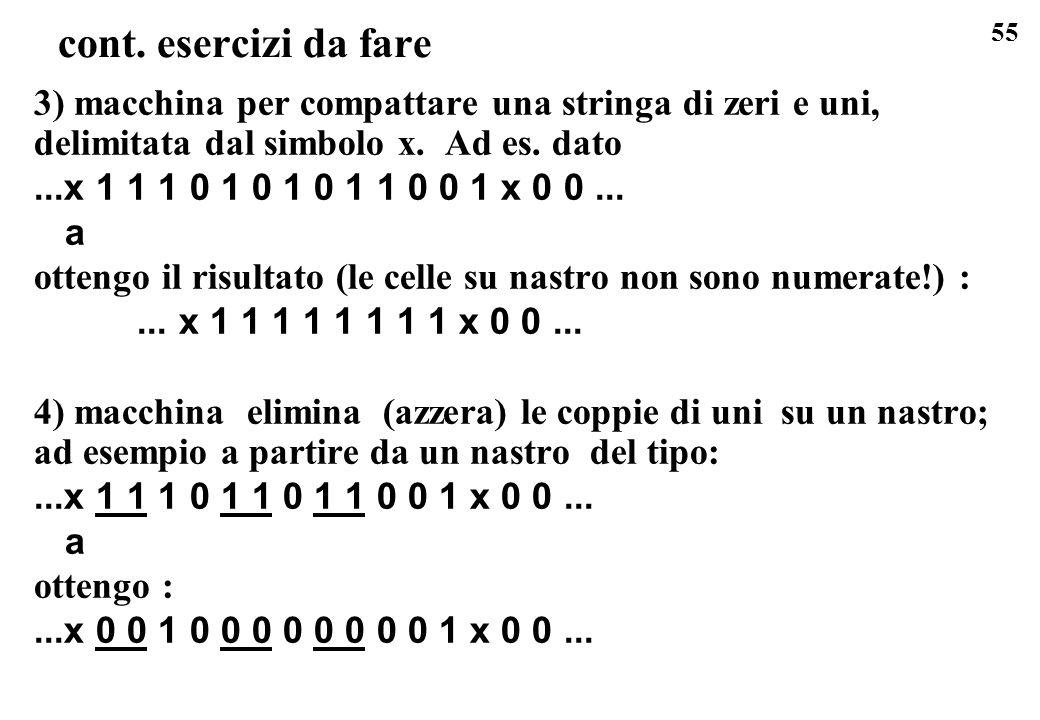 cont. esercizi da fare 3) macchina per compattare una stringa di zeri e uni, delimitata dal simbolo x. Ad es. dato.