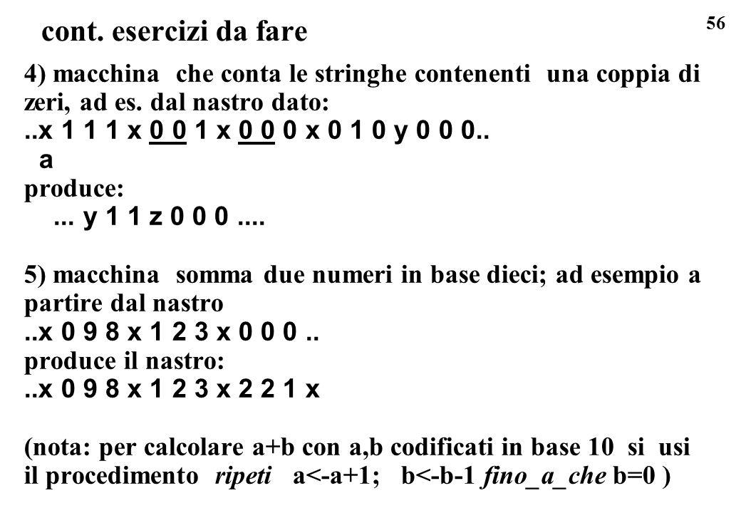 cont. esercizi da fare 4) macchina che conta le stringhe contenenti una coppia di zeri, ad es. dal nastro dato: