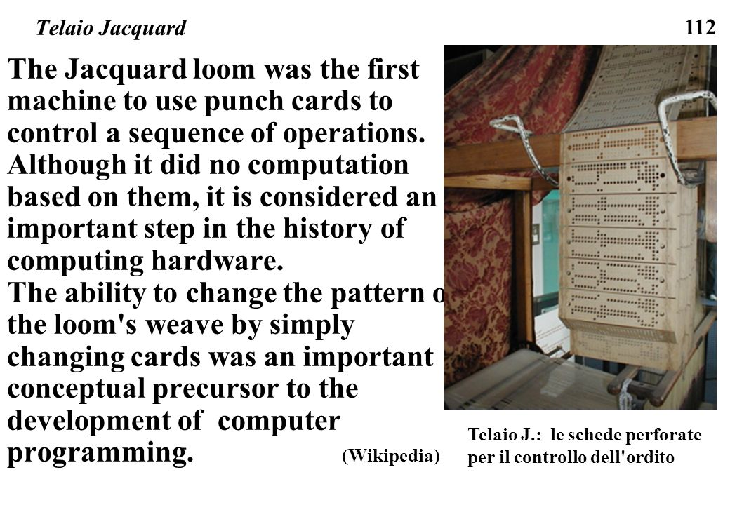 Telaio JacquardThe Jacquard loom was the first machine to use punch cards to control a sequence of operations.