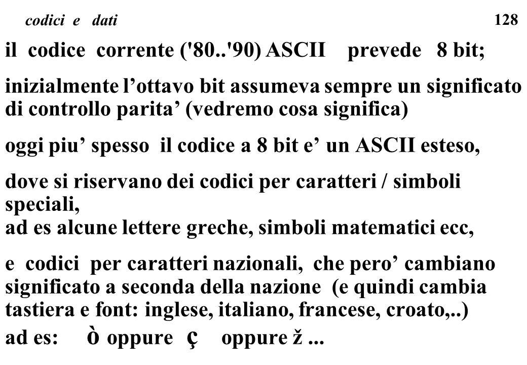 il codice corrente ( 80.. 90) ASCII prevede 8 bit;