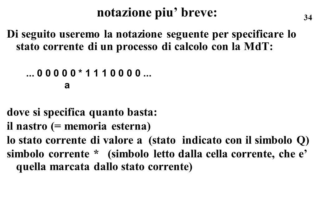 notazione piu' breve: Di seguito useremo la notazione seguente per specificare lo stato corrente di un processo di calcolo con la MdT: