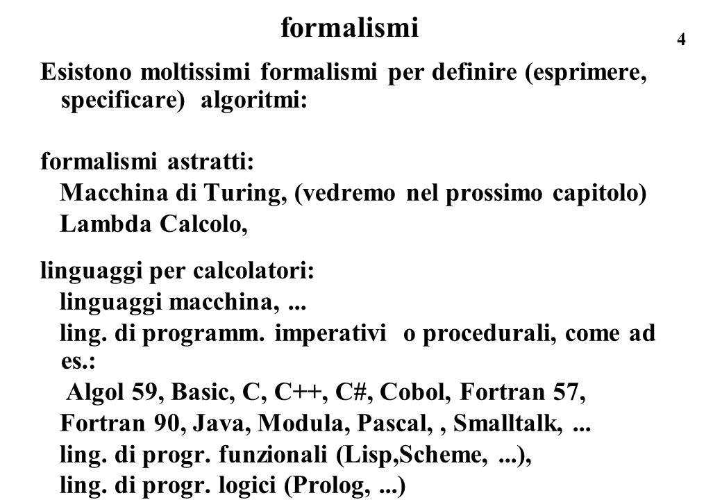 formalismi Esistono moltissimi formalismi per definire (esprimere, specificare) algoritmi: formalismi astratti: