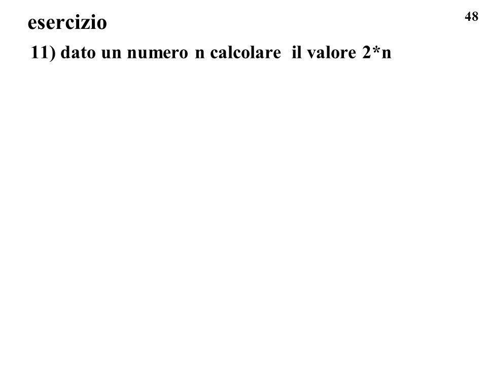 esercizio 11) dato un numero n calcolare il valore 2*n