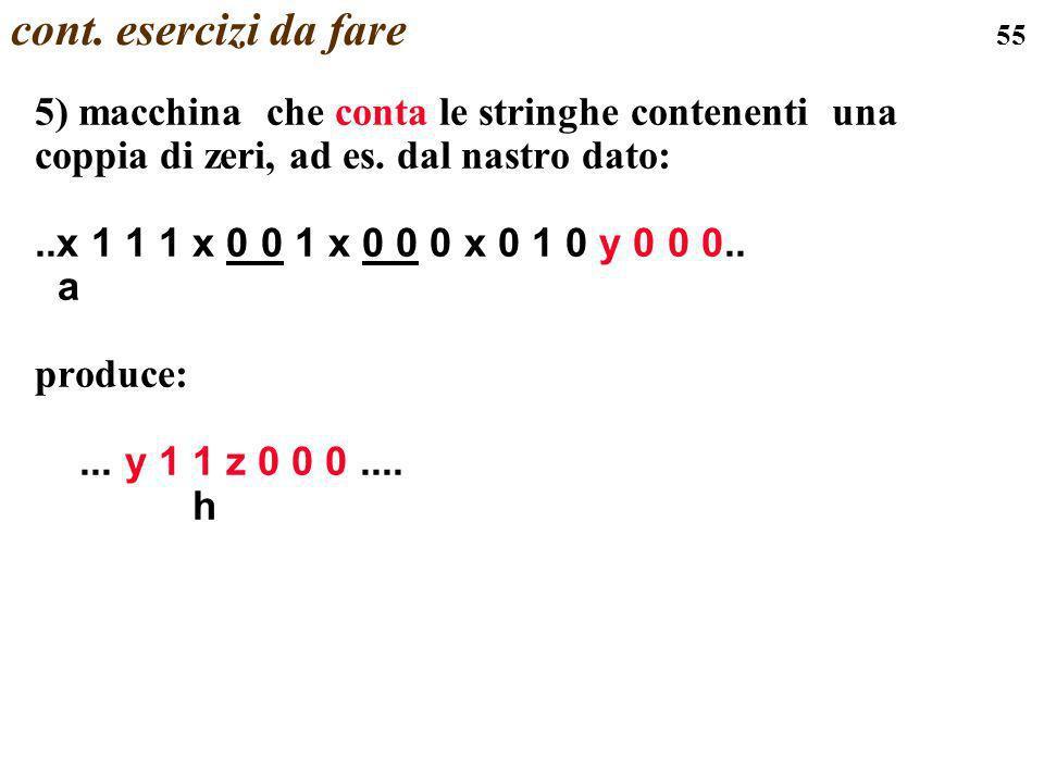 cont. esercizi da fare 5) macchina che conta le stringhe contenenti una coppia di zeri, ad es. dal nastro dato: