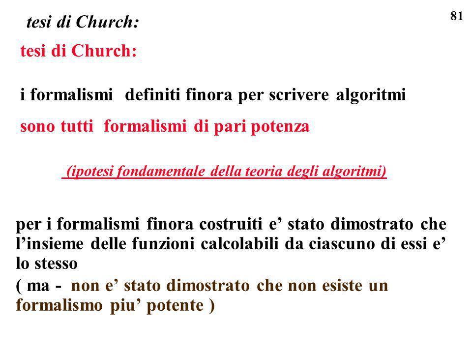 tesi di Church: tesi di Church: i formalismi definiti finora per scrivere algoritmi. sono tutti formalismi di pari potenza.