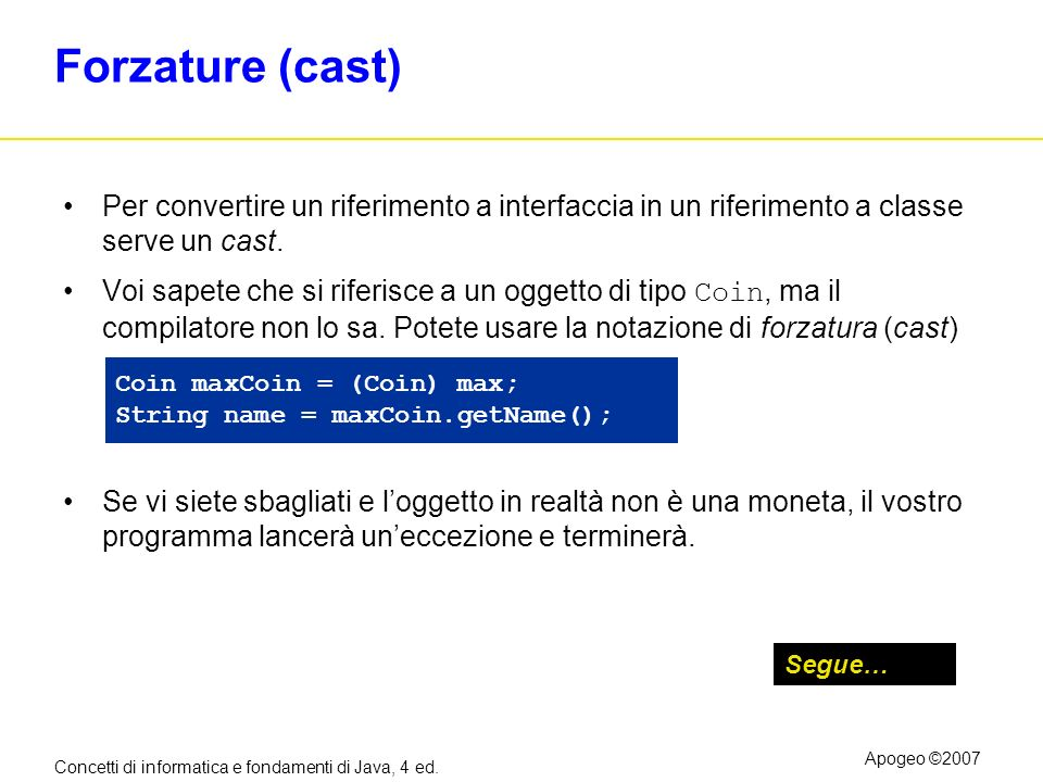 Forzature (cast) Per convertire un riferimento a interfaccia in un riferimento a classe serve un cast.